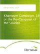 Khartoum Campaign, 1898 or the Re-Conquest of the Soudan - Bennet Burleigh