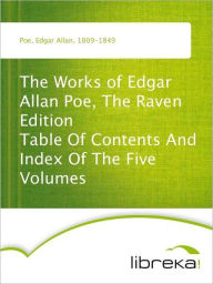 The Works of Edgar Allan Poe, The Raven Edition Table Of Contents And Index Of The Five Volumes - Edgar Allan Poe