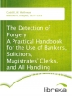 The Detection of Forgery A Practical Handbook for the Use of Bankers, Solicitors, Magistrates' Clerks, and All Handling Suspected Documents - W. Waithman Caddell; Douglas Blackburn