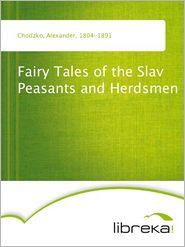 Fairy Tales of the Slav Peasants and Herdsmen - Alexander Chodzko