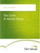 Six Girls A Home Story - Fannie Belle Irving