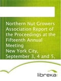 Northern Nut Growers Association Report of the Proceedings at the Fifteenth Annual Meeting New York City, September 3, 4 and 5, 1924