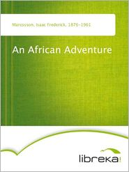 An African Adventure - Isaac Frederick Marcosson