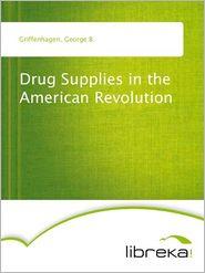Drug Supplies in the American Revolution - George B. Griffenhagen