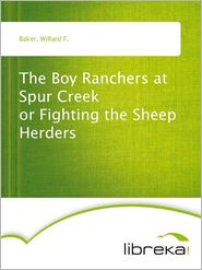 The Boy Ranchers at Spur Creek or Fighting the Sheep Herders - Willard F. Baker