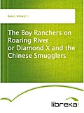 The Boy Ranchers on Roaring River or Diamond X and the Chinese Smugglers - Willard F. Baker