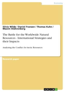 The Battle for the Worldwide Natural Resources - International Strategies and Their Impacts: Analysing the Conflict for Arctic Resources