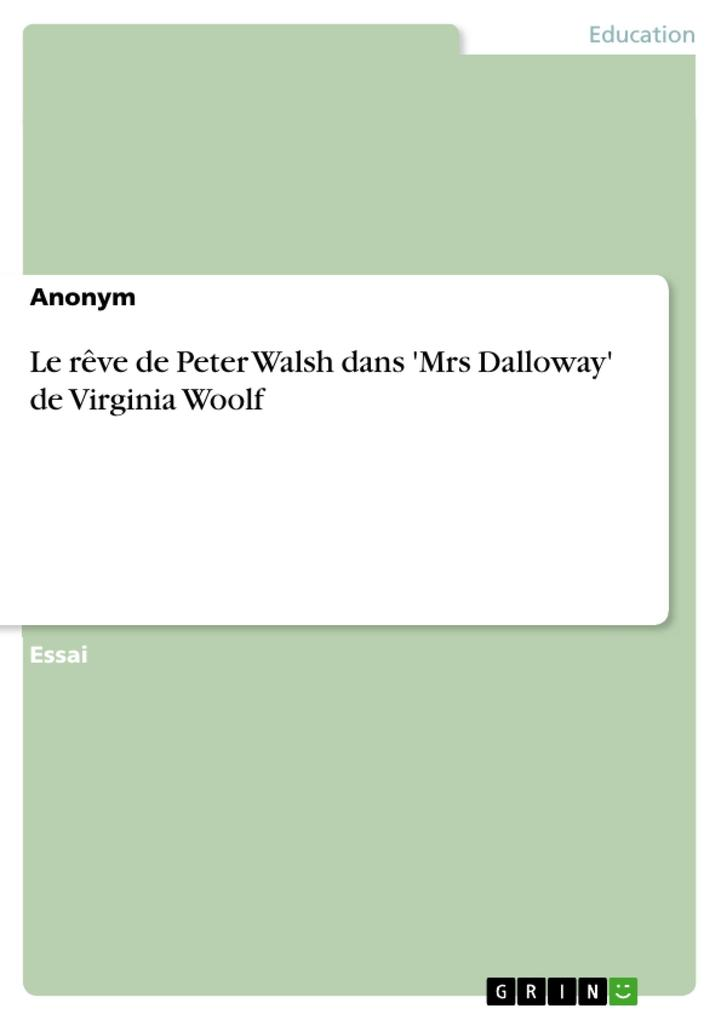 Le rêve de Peter Walsh dans ´Mrs Dalloway´ de Virginia Woolf als eBook von - GRIN Publishing
