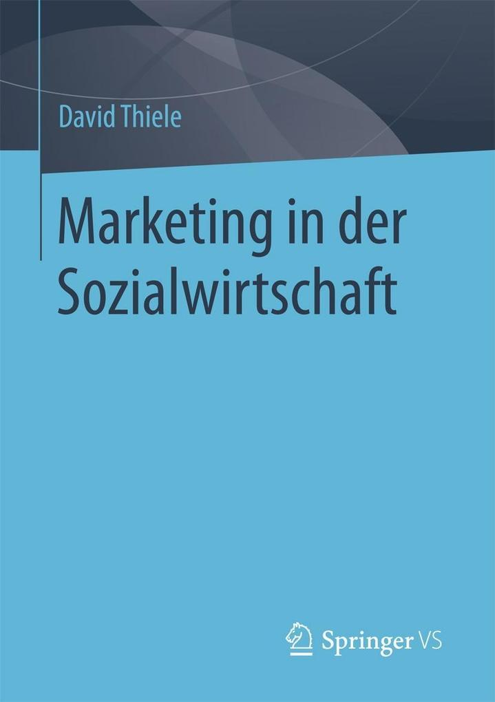 Marketing in der Sozialwirtschaft als eBook von David Thiele - Springer Fachmedien Wiesbaden