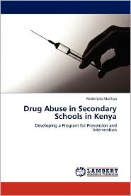 Drug Abuse in Secondary Schools in Kenya - Redempta Maithya