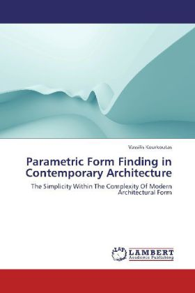 Parametric Form Finding in Contemporary Architecture - The Simplicity Within The Complexity Of Modern Architectural Form - Kourkoutas, Vassilis