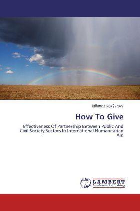 How To Give - Effectiveness Of Partnership Between Public And Civil Society Sectors In International Humanitarian Aid - Kok arova, Julianna