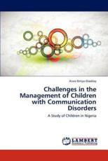 Challenges in the Management of Children with Communication Disorders - Gladday Ataisi Emiya