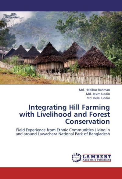 Integrating Hill Farming with Livelihood and Forest Conservation - Md. Habibur Rahman