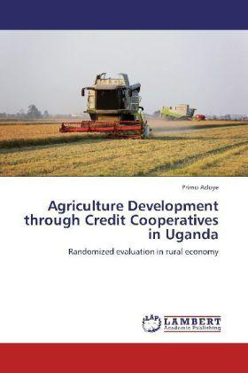 Agriculture Development through Credit Cooperatives in Uganda - Randomized evaluation in rural economy - Adoye, Primo