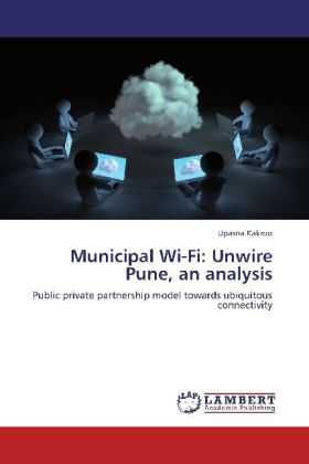 Municipal Wi-Fi: Unwire Pune, an analysis - Public private partnership model towards ubiquitous connectivity - Kakroo, Upasna