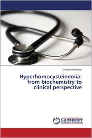 Hyperhomocysteinemia: From Biochemistry to Clinical Perspective - Hotoleanu Cristina