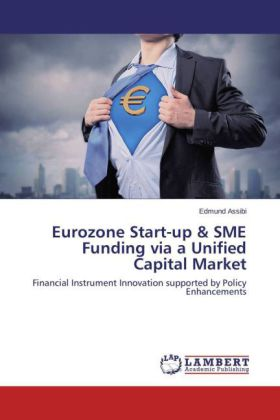 Eurozone Start-up & SME Funding via a Unified Capital Market - Financial Instrument Innovation supported by Policy Enhancements - Assibi, Edmund