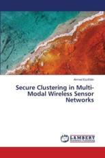 Secure Clustering in Multi-Modal Wireless Sensor Networks - Ezzeldin Ahmed
