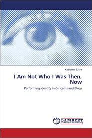 I Am Not Who I Was Then, Now