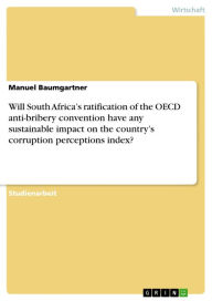 Will South Africa's ratification of the OECD anti-bribery convention have any sustainable impact on the country's corruption perceptions index? - Manuel Baumgartner