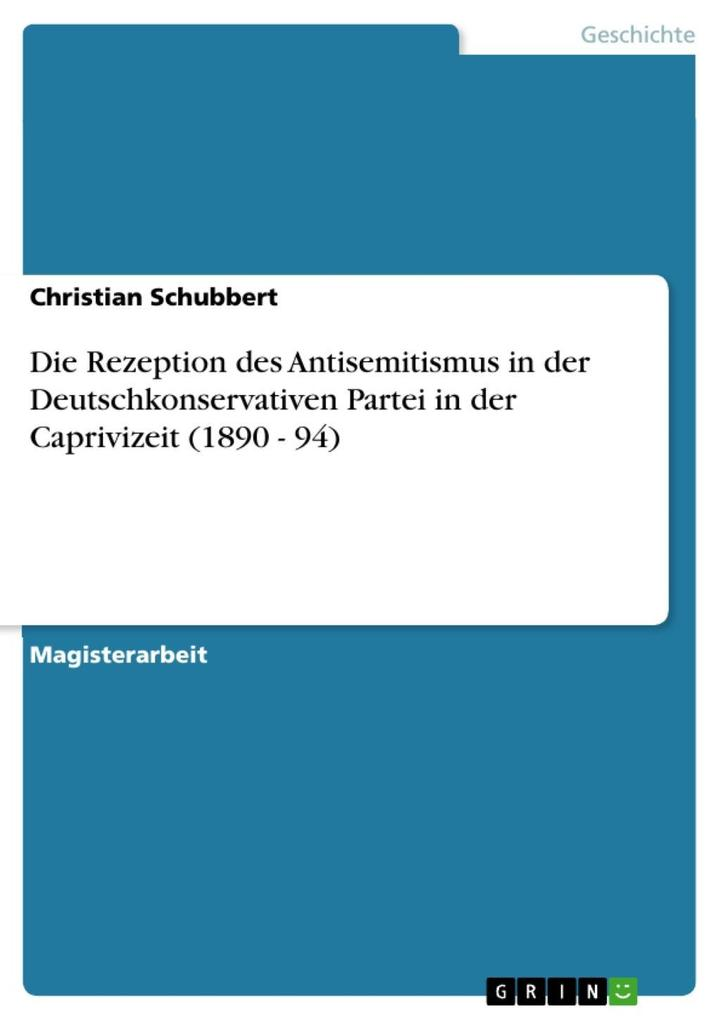 Die Rezeption des Antisemitismus in der Deutschkonservativen Partei in der Caprivizeit (1890 - 94) als eBook Download von Christian Schubbert - Christian Schubbert