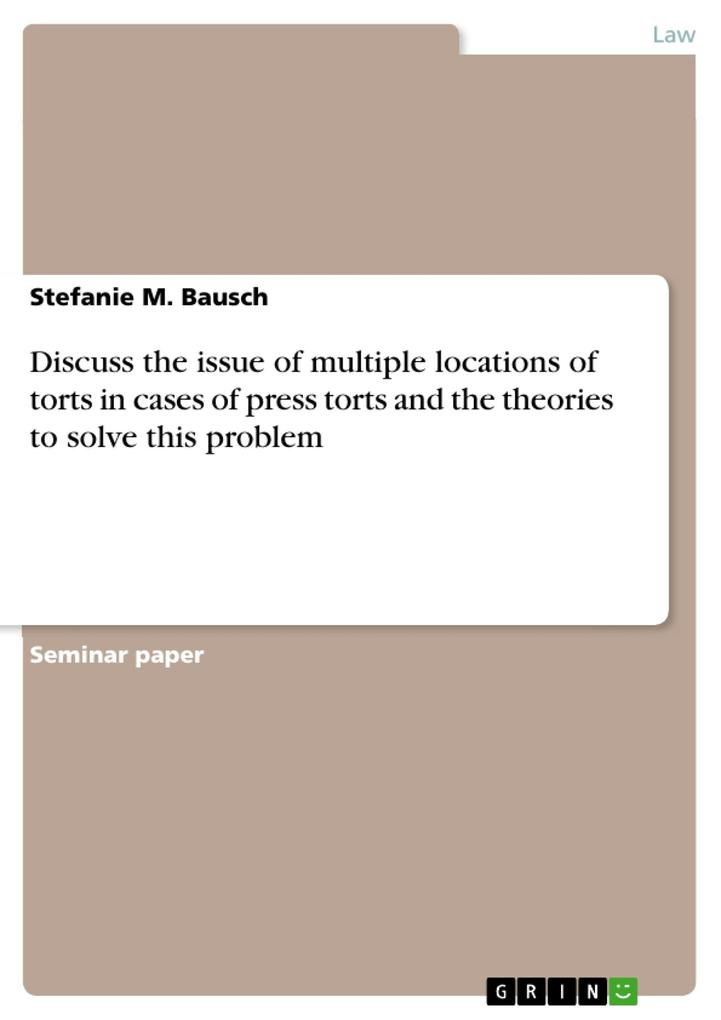 Discuss the issue of multiple locations of torts in cases of press torts and the theories to solve this problem als eBook von Stefanie M. Bausch - GRIN Verlag