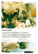 Andrea Scheib: Aufwachsen mit Hunden. Psychische, soziale, pädagogische und therapeutische Bedeutung von Hunden in der Kindheit