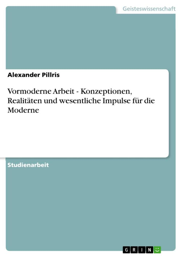 Vormoderne Arbeit - Konzeptionen, Realitäten und wesentliche Impulse für die Moderne als eBook Download von Alexander Pillris - Alexander Pillris