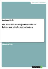 Die Methode des Empowerments als Beitrag zur Mitarbeitermotivation - Andreas Heift