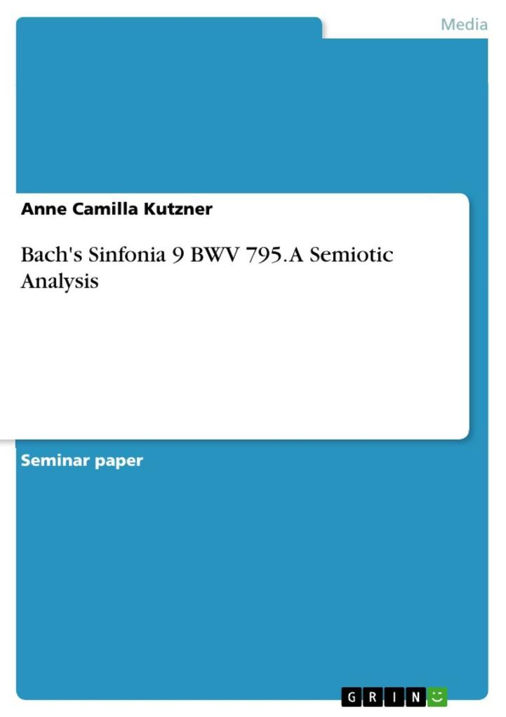 Bach´s Sinfonia 9 BWV 795. A Semiotic Analysis als eBook Download von Anne Camilla Kutzner - Anne Camilla Kutzner