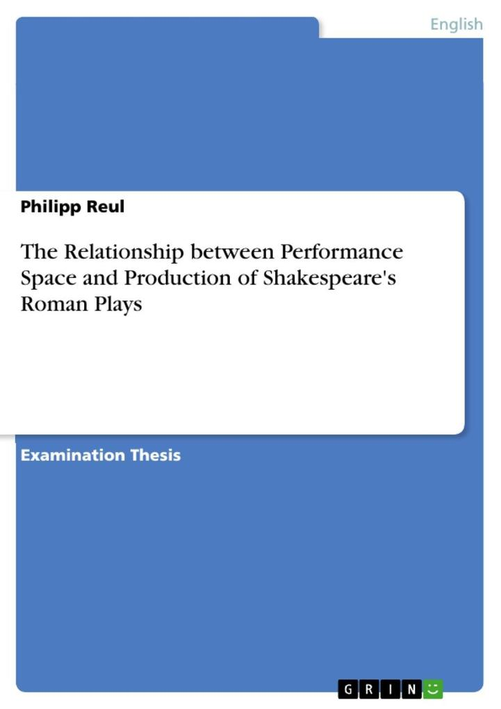 The Relationship between Performance Space and Production of Shakespeare´s Roman Plays als eBook von Philipp Reul - GRIN Publishing