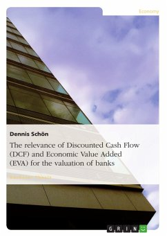 The relevance of Discounted Cash Flow (DCF) and Economic Value Added (EVA) for the valuation of banks - Schön, Dennis
