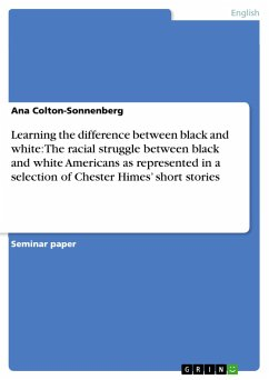 Learning the difference between black and white: The racial struggle between black and white Americans as represented in a selection of Chester Himes' short stories - Colton-Sonnenberg, Ana