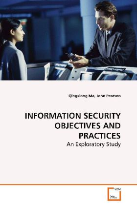 Information Security Objectives and Practices - An Exploratory Study - Ma, Qingxiong / Pearson, John