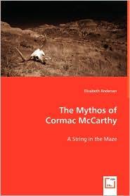 The Mythos of Cormac McCarthy - Elisabeth Andersen