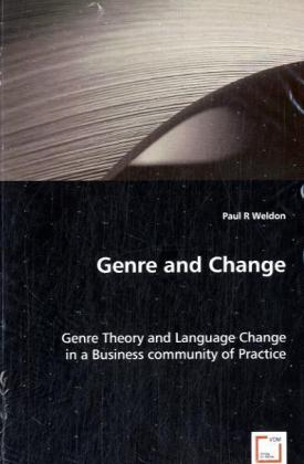 Genre and Change - Genre Theory and Language Change in a Business community of Practice - Weldon, Paul R.