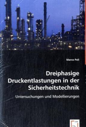 Dreiphasige Druckentlastungen in der Sicherheitstechnik - Untersuchungen und Modellierungen - Poli, Marco