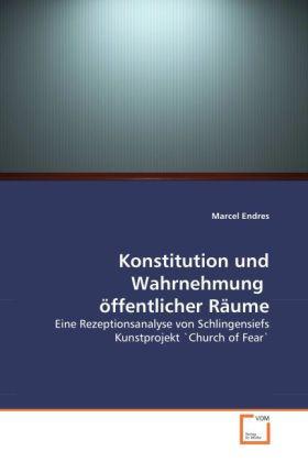 Konstitution und Wahrnehmung öffentlicher Räume - Eine Rezeptionsanalyse von Schlingensiefs Kunstprojekt 'Church of Fear' - Endres, Marcel