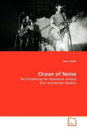 Ocean of Noise - Die Entstehung der Rockmusik anhand ihrer technischen Medien - Schlaf, René