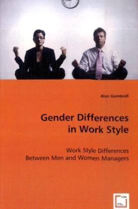 Gender Differences in Work Style - Work Style Differences Between Men and Women Managers - Gambrell, Alan