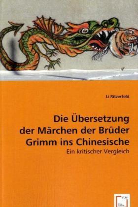Die Übersetzung der Märchen der Brüder Grimm ins Chinesische - Ein kritischer Vergleich - Ritzerfeld, Li