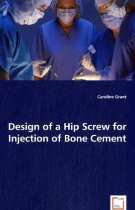 Design of a Hip Screw for Injection of Bone Cement - Grant, Caroline