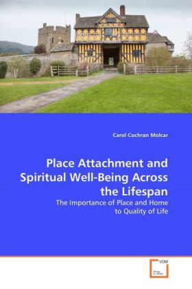 Place Attachment and Spiritual Well-Being Across the Lifespan - The Importance of Place and Home to Quality of Life - Molcar, Carol Cochran