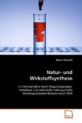 Natur- und Wirkstoffsynthese - (+)-Astrophylline durch Ringumlagerungsmetathese und potentielle makrocyclische Metalloproteaseinhibitoren durch RCM - Schaudt, Marco