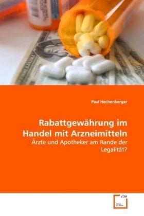 Rabattgewährung im Handel mit Arzneimitteln - Ärzte und Apotheker am Rande der Legalität? - Hechenberger, Paul