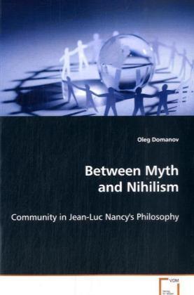 Between Myth and Nihilism - Community in Jean-Luc Nancy's Philosophy - Domanov, Oleg