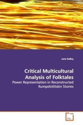Critical Multicultural Analysis of Folktales - Power Representation in Reconstructed Rumpelstiltskin Stories - Kelley, Jane