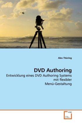 DVD Authoring - Entwicklung eines DVD Authoring Systems mit flexibler Menü-Gestaltung - Thüring, Alex