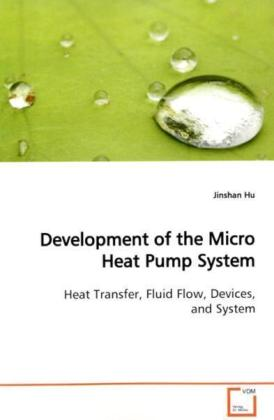 Development of the Micro Heat Pump System - Heat Transfer, Fluid Flow, Devices, and System - Hu, Jinshan
